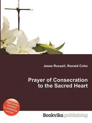 Prayer of Consecration to the Sacred Heart  by  Jesse Russell