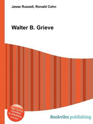 Walter B. Grieve  by  Jesse Russell