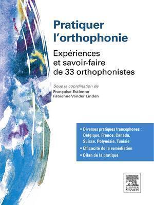 Pratiquer LOrthophonie: Experiences Et Savoir-Faire de 33 Orthophonistes  by  Francoise Estienne