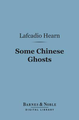 Some Chinese Ghosts (Barnes & Noble Digital Library)  by  Lafcadio Hearn