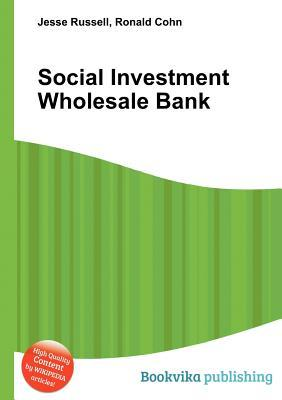Social Investment Wholesale Bank  by  Jesse Russell