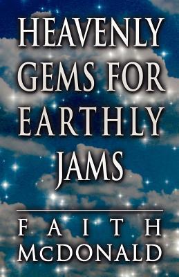 Heavenly Gems for Earthly Jams  by  Faith McDonald