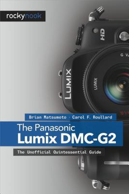 The Panasonic Lumix DMC-G2: The Unofficial Quintessential Guide  by  Brian Matsumoto