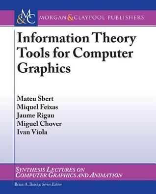 Information Theory Tools for Computer Graphics Mateu Sbert
