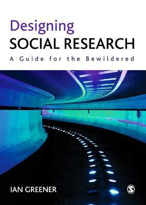 Designing Social Research: A Guide for the Bewildered  by  Ian Greener