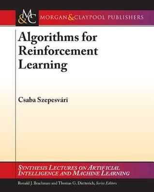 Algorithms for Reinforcement Learning  by  Csaba Szepesvari