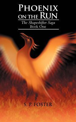 Phoenix on the Run: The Shapeshifter Saga Book One  by  S P Foster