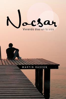 Nocsar: Viviendo Dias En La Vida  by  Martin Rascon