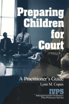 Preparing Children for Court: A Practitioners Guide Lynn M Copen