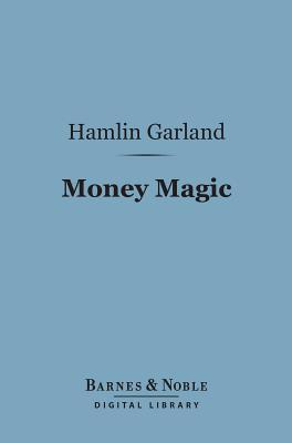Money Magic (Barnes & Noble Digital Library)  by  Hamlin Garland