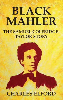 Black Mahler: The Samuel Coleridge-Taylor Story  by  Charles  Elford