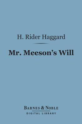 Mr. Meesons Will (Barnes & Noble Digital Library): A Story of Adventure H. Rider Haggard