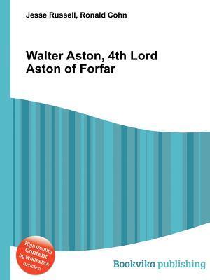 Walter Aston, 4th Lord Aston of Forfar  by  Jesse Russell