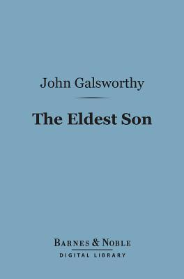 The Eldest Son (Barnes & Noble Digital Library)  by  John Galsworthy
