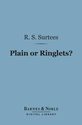 Plain or Ringlets? (Barnes & Noble Digital Library) R.S. Surtees