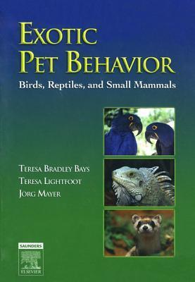 Exotic Pet Behavior: Birds, Reptiles, and Small Mammals Teresa Bradley Bays