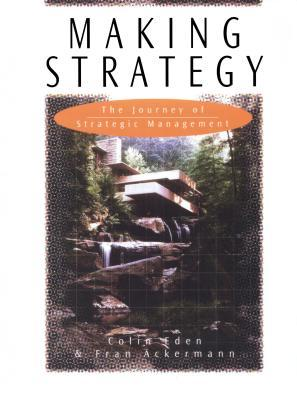 Making Strategy: The Journey of Strategic Management Colin Eden