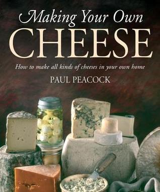 Making Your Own Cheese Paul Peacock