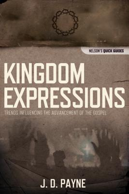 Kingdom Expressions: Trends Influencing the Advancement of the Gospel  by  J.D. Payne