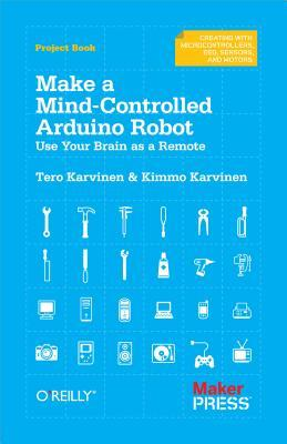 Make a Mind-Controlled Arduino Robot: Use Your Brain as a Remote Tero Karvinen