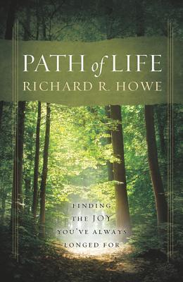 Path of Life: Finding the Joy Youve Always Longed for  by  Rick Howe