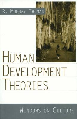 Human Development Theories: Windows on Culture  by  R. Murray Thomas