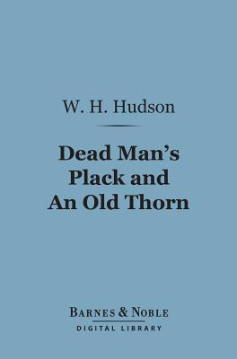 Dead Mans Plack and an Old Thorn (Barnes & Noble Digital Library)  by  William Henry Hudson