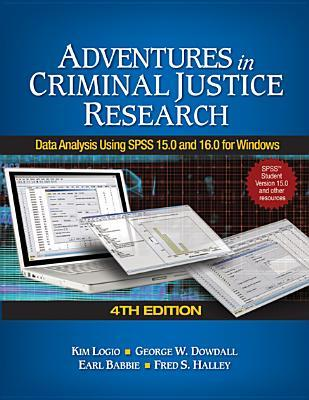 Adventures in Criminal Justice Research: Data Analysis Using SPSS 15.0 and 16.0 for Windows Kim A Logio