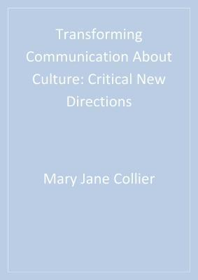 Transforming Communication about Culture: Critical New Directions Mary Jane Collier