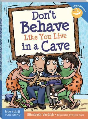 Dont Behave Like You Live in a Cave  by  Elizabeth Verdick