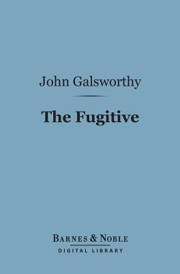 The Fugitive (Barnes & Noble Digital Library)  by  John Galsworthy