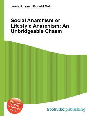 Social Anarchism or Lifestyle Anarchism: An Unbridgeable Chasm Jesse Russell