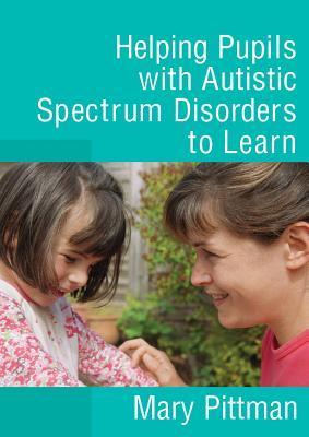 Helping Pupils with Autistic Spectrum Disorders to Learn  by  Mary Pittman