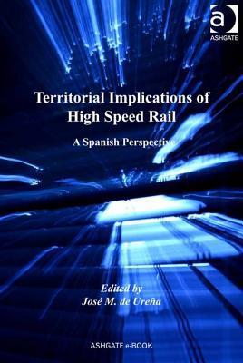 Territorial Implications of High Speed Rail: A Spanish Perspective Josae Maria De Ureana