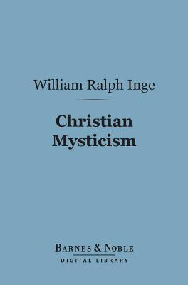 Christian Mysticism (Barnes & Noble Digital Library)  by  William Ralph Inge