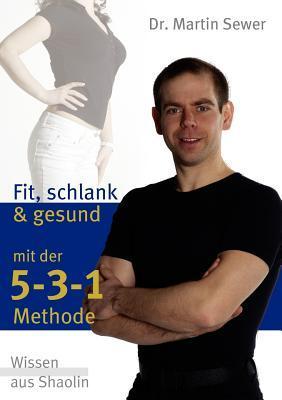Die 5-3-1 Methode: Fit, schlank und gesund mit der 5-3-1 Methode  by  Martin Sewer