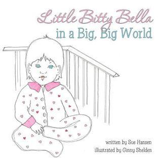 Little Bitty Bella in a Big, Big World  by  Sue Hansen