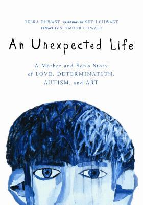 An Unexpected Life: A Mother and Sons Story of Love, Determination, Autism, and Art  by  Debra Chwast