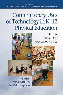 Contemporary Uses of Technology in K-12 Physical Education: Policy, Practice, and Advocacy Steve Sanders