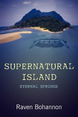 Supernatural Island: Eternal Springs  by  Raven Bohannon