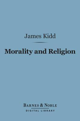 Morality and Religion (Barnes & Noble Digital Library) James Kidd