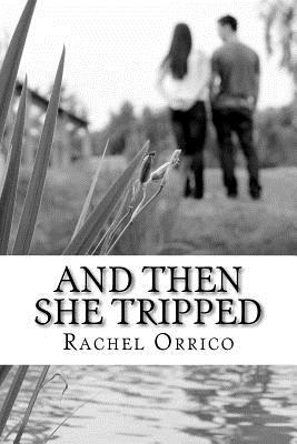 And Then She Tripped  by  Rachel G Orrico