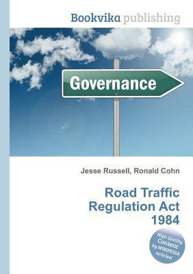 Road Traffic Regulation ACT 1984  by  Jesse Russell