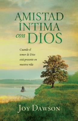 Amistad Intima Con Dios: Cuando El Temor de Dios Esta Presente En Nuestra Vida  by  Joy Dawson