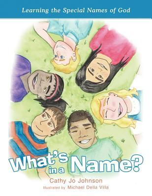 Whats in a Name?: Learning the Special Names of God Cathy Jo Johnson