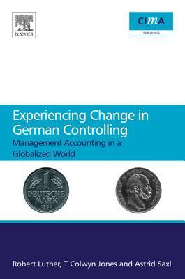 Experiencing Change in German Controlling: Management Accounting in a Globalizing World Robert Luther