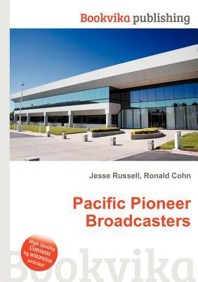 Pacific Pioneer Broadcasters  by  Jesse Russell