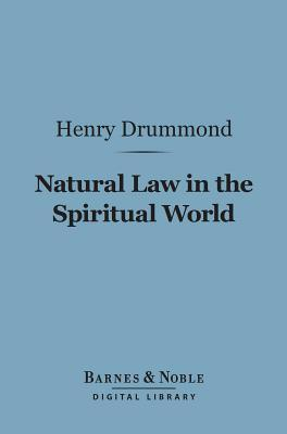 Natural Law in the Spiritual World (Barnes & Noble Digital Library) Henry Drummond