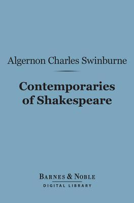 Contemporaries of Shakespeare (Barnes & Noble Digital Library)  by  Algernon Charles Swinburne
