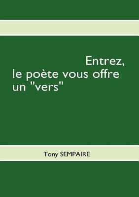 Entrez, Le Po Te Vous Offre Un Vers Tony Sempaire